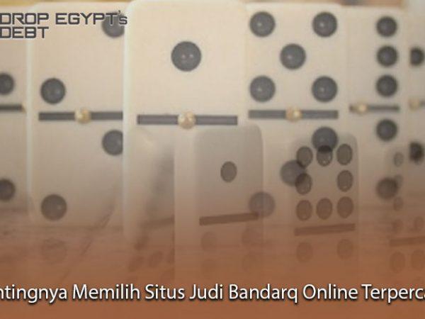 Pentingnya Memilih Situs Judi Bandarq Online Terpercaya
