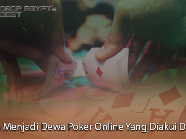 Cara Menjadi Dewa Poker Online Yang Diakui Dunia